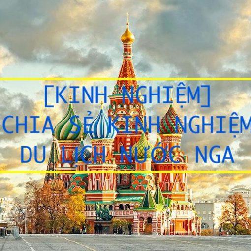 [KINH NGHIỆM] CHIA SẺ KINH NGHIỆM DU LỊCH NƯỚC NGA